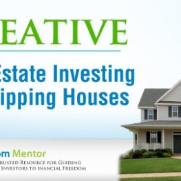 Creative real estate investing and flipping houses